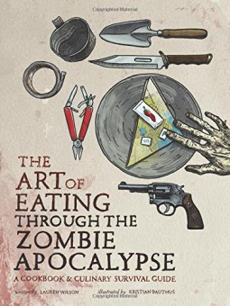 The-Art-of-Eating-through-the-Zombie-Apocalypse-A-Cookbook-and-Culinary-Survival-Guide-0