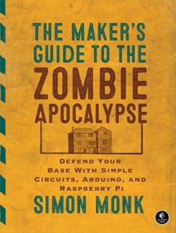 The-Makers-Guide-to-the-Zombie-Apocalypse-Defend-Your-Base-with-Simple-Circuits-Arduino-and-Raspberry-Pi-0